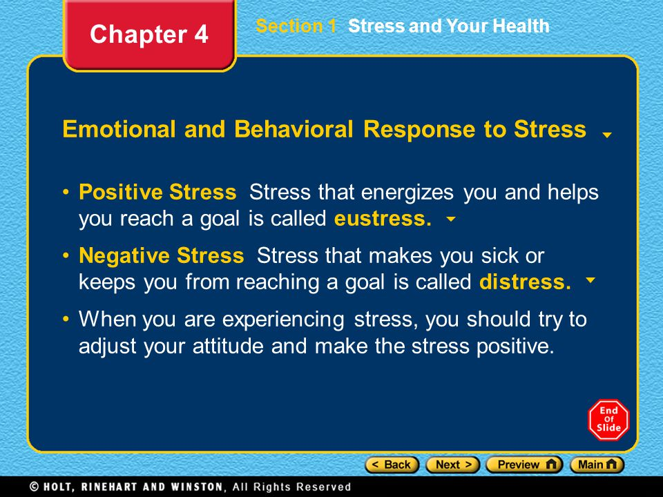 Section 1 Stress and Your Health Emotional and Behavioral Response to Stress Positive Stress Stress that energizes you and helps you reach a goal is called eustress.
