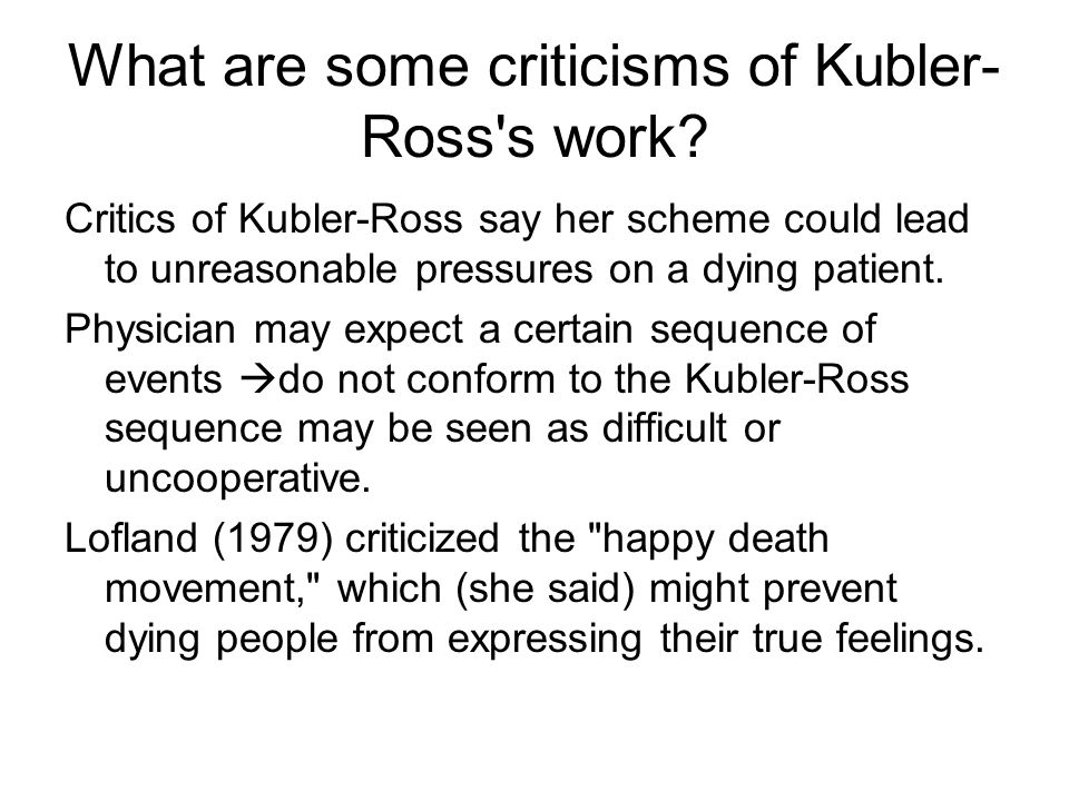 What are some criticisms of Kubler- Ross s work.