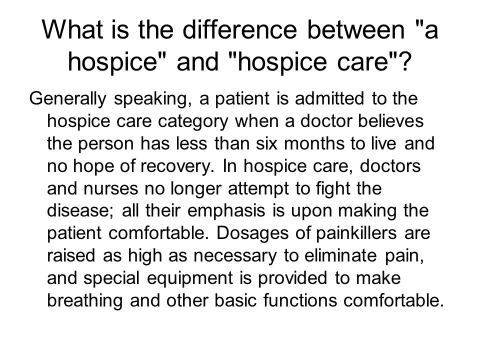 What is the difference between a hospice and hospice care .
