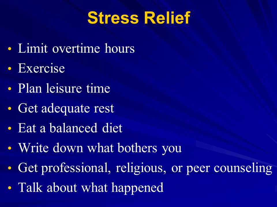 Stress Relief Limit overtime hours Exercise Plan leisure time Get adequate rest Eat a balanced diet Write down what bothers you Get professional, reli