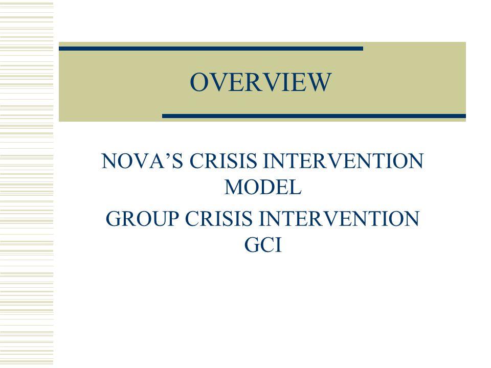 OVERVIEW NOVA'S CRISIS INTERVENTION MODEL GROUP CRISIS INTERVENTION GCI