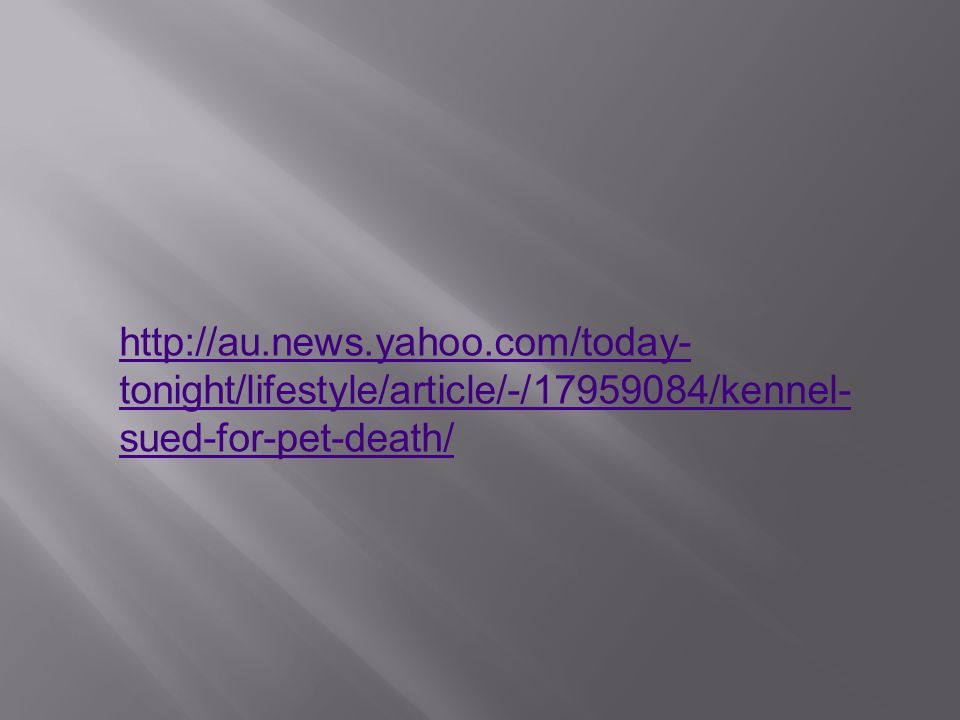 http://au.news.yahoo.com/today- tonight/lifestyle/article/-/17959084/kennel- sued-for-pet-death/