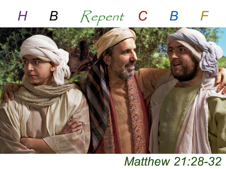 Matthew 21:28-32 H B Repent C B F