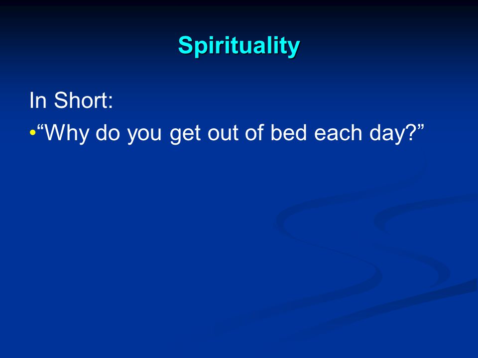 Spirituality In Short: Why do you get out of bed each day