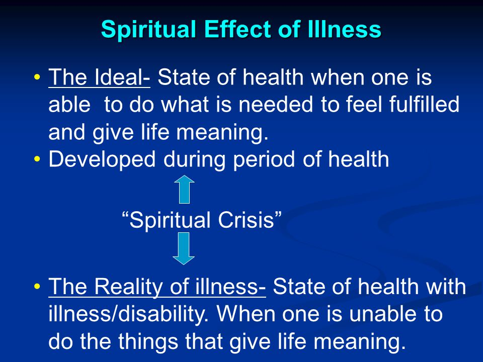 Spiritual Effect of Illness The Reality of illness- State of health with illness/disability.