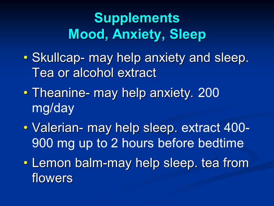 Supplements Mood, Anxiety, Sleep Skullcap- may help anxiety and sleep.