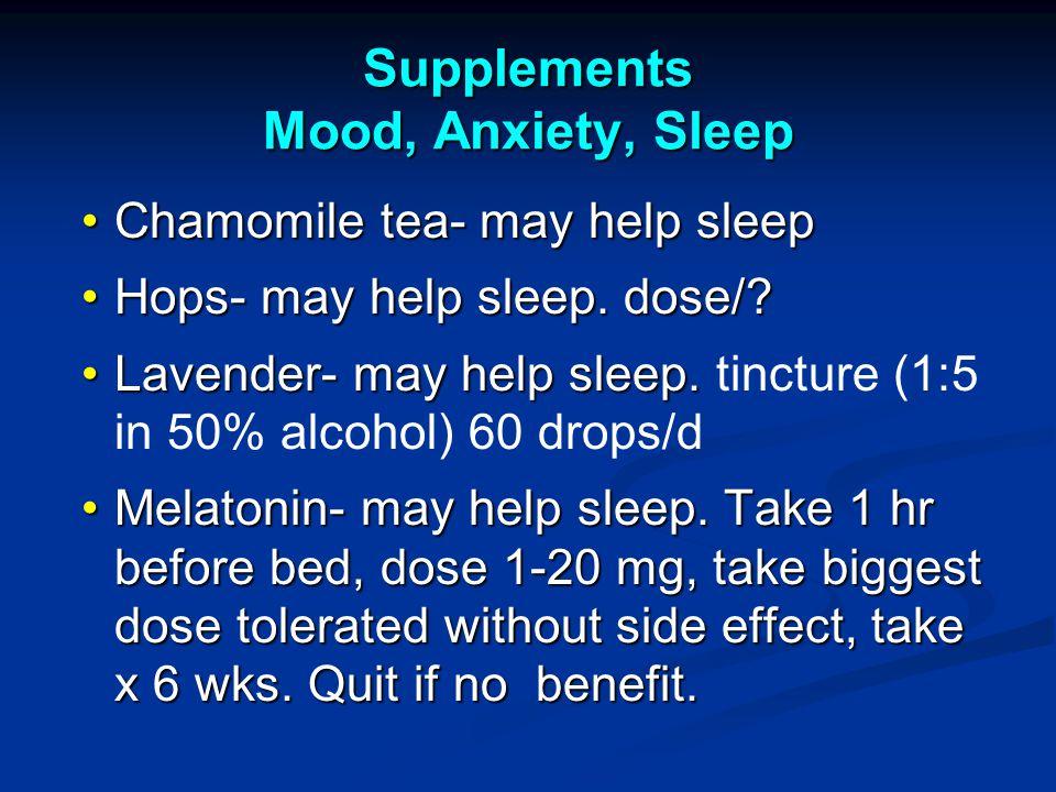 Supplements Mood, Anxiety, Sleep Chamomile tea- may help sleepChamomile tea- may help sleep Hops- may help sleep.