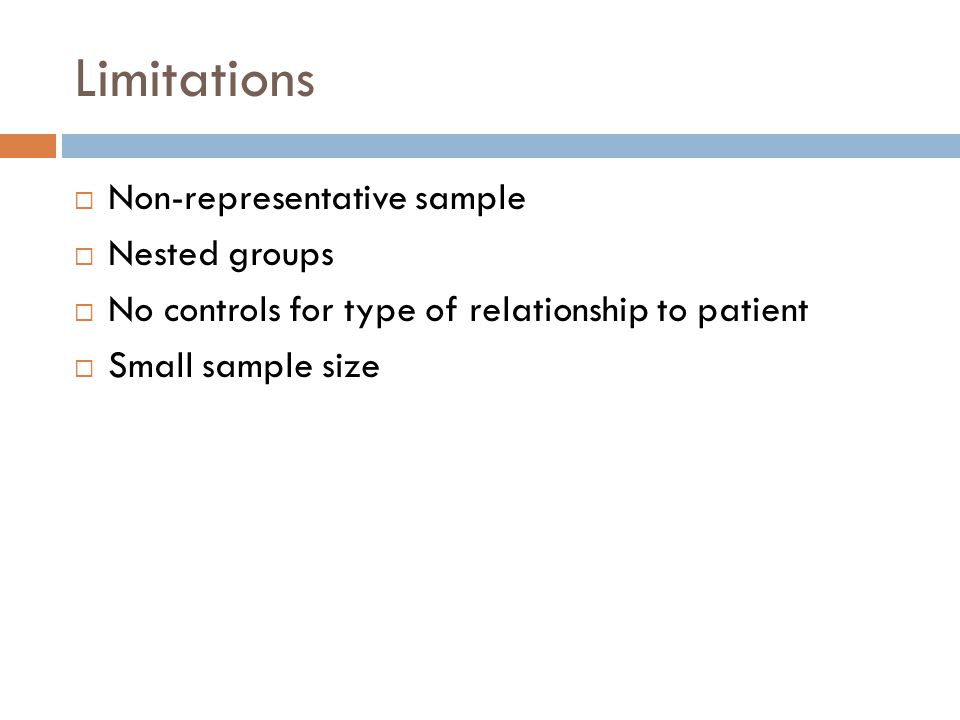 Limitations  Non-representative sample  Nested groups  No controls for type of relationship to patient  Small sample size
