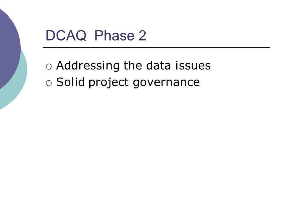 DCAQ Phase 2  Addressing the data issues  Solid project governance