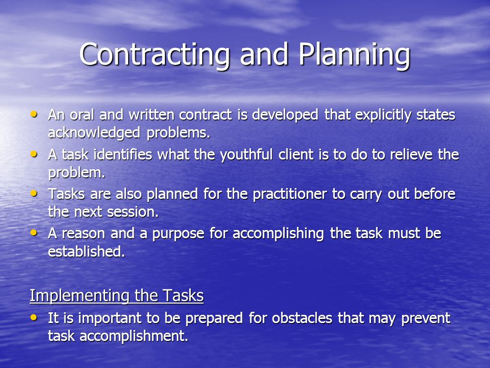 Contracting and Planning An oral and written contract is developed that explicitly states acknowledged problems.