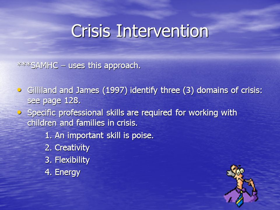 Crisis Intervention ***SAMHC – uses this approach.