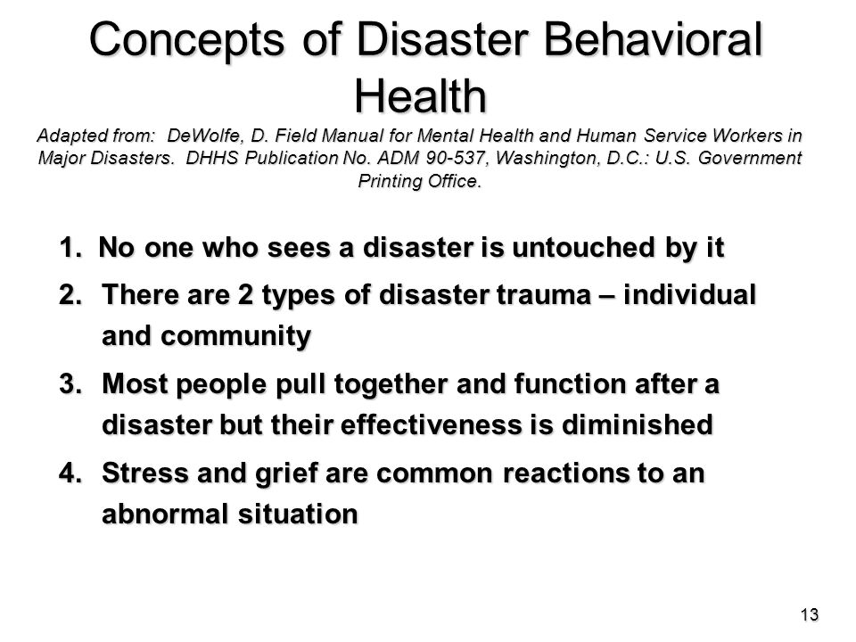 Concepts of Disaster Behavioral Health Adapted from: DeWolfe, D.