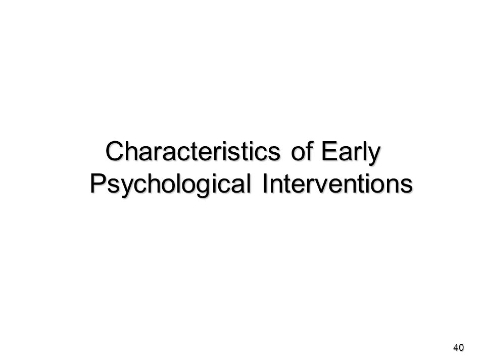 Characteristics of Early Psychological Interventions 40