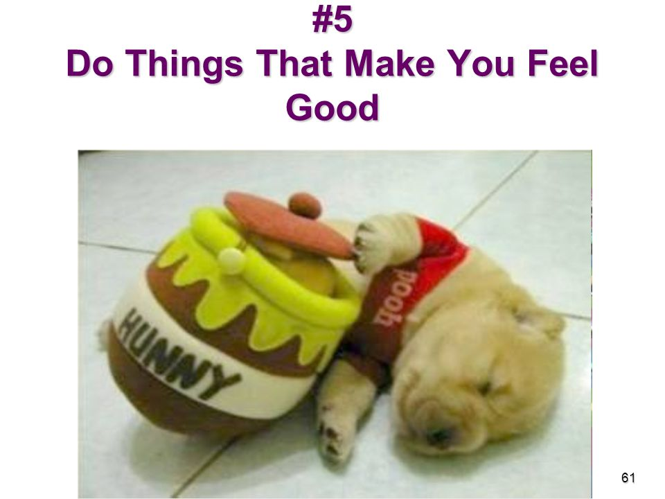 #5 Do Things That Make You Feel Good 61
