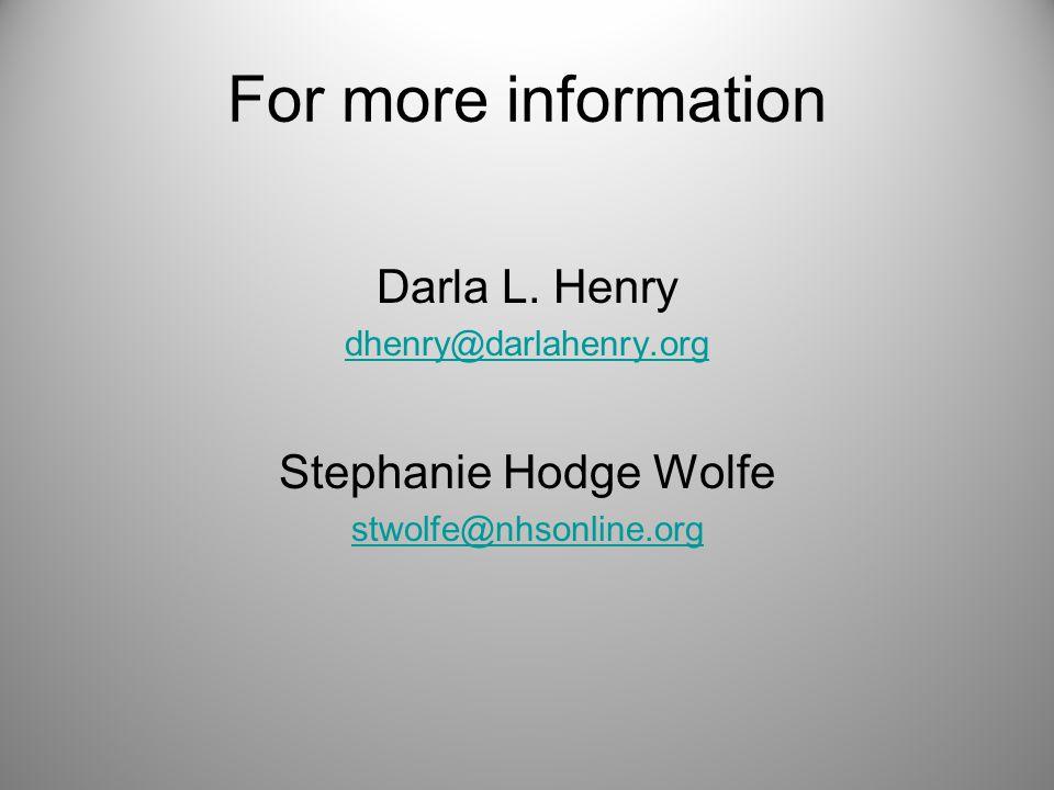 For more information Darla L. Henry dhenry@darlahenry.org Stephanie Hodge Wolfe stwolfe@nhsonline.org