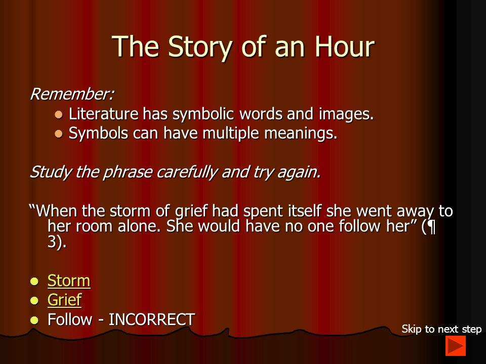 The Story of an Hour Remember: Literature has symbolic words and images.