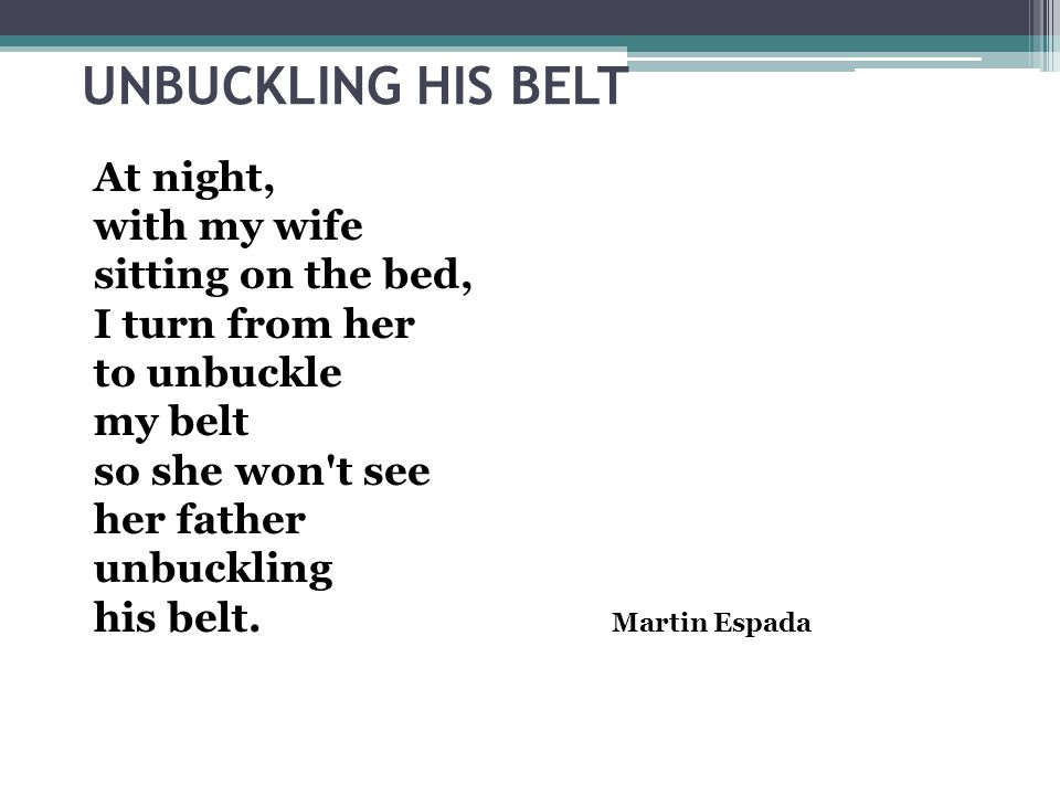 UNBUCKLING HIS BELT At night, with my wife sitting on the bed, I turn from her to unbuckle my belt so she won t see her father unbuckling his belt.