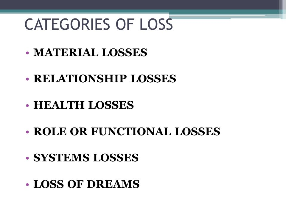 CATEGORIES OF LOSS MATERIAL LOSSES RELATIONSHIP LOSSES HEALTH LOSSES ROLE OR FUNCTIONAL LOSSES SYSTEMS LOSSES LOSS OF DREAMS