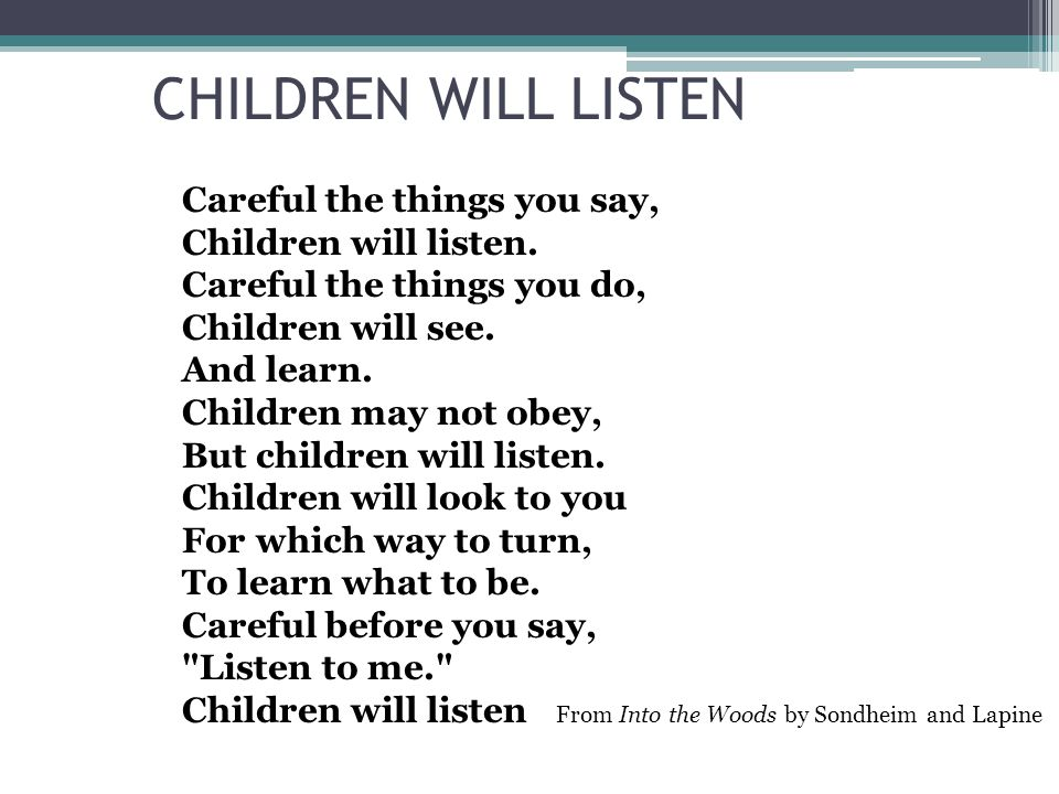 CHILDREN WILL LISTEN Careful the things you say, Children will listen.