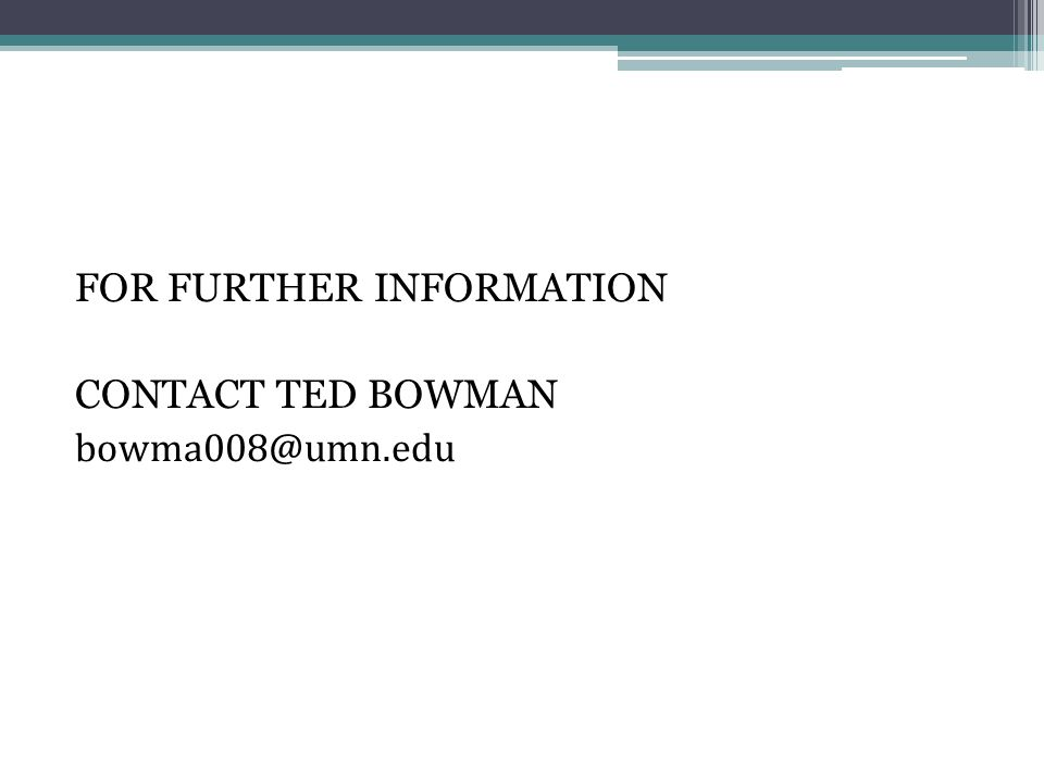 FOR FURTHER INFORMATION CONTACT TED BOWMAN bowma008@umn.edu