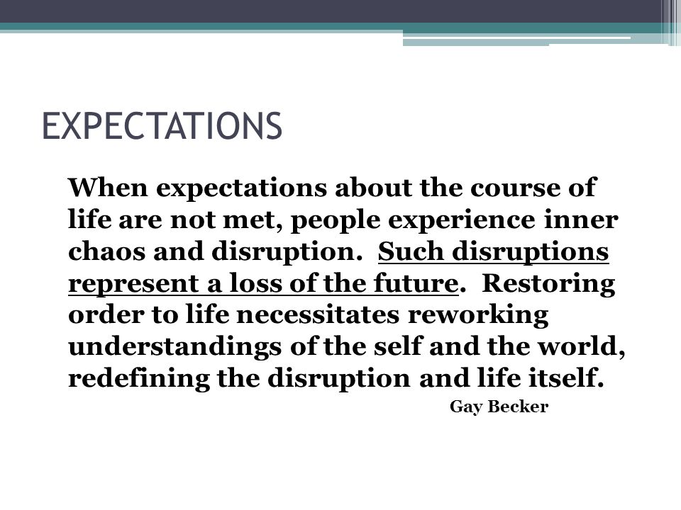 EXPECTATIONS When expectations about the course of life are not met, people experience inner chaos and disruption.