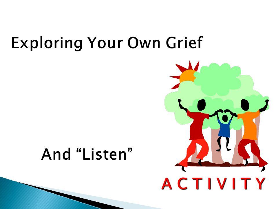 Exploring Your Own Grief A C T I V I T Y And Listen