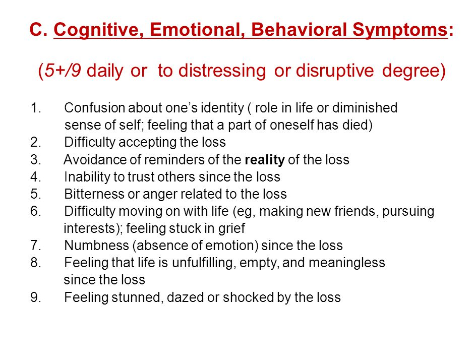 C. Cognitive, Emotional, Behavioral Symptoms: (5+/9 daily or to distressing or disruptive degree) 1. Confusion about one's identity ( role in life or