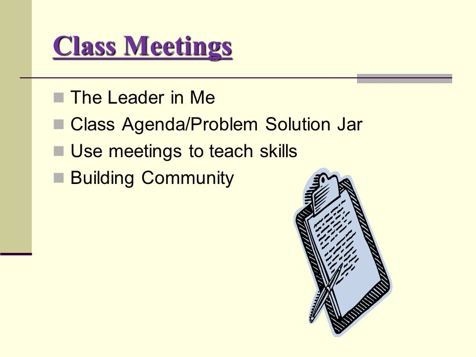 Class Meetings The Leader in Me Class Agenda/Problem Solution Jar Use meetings to teach skills Building Community