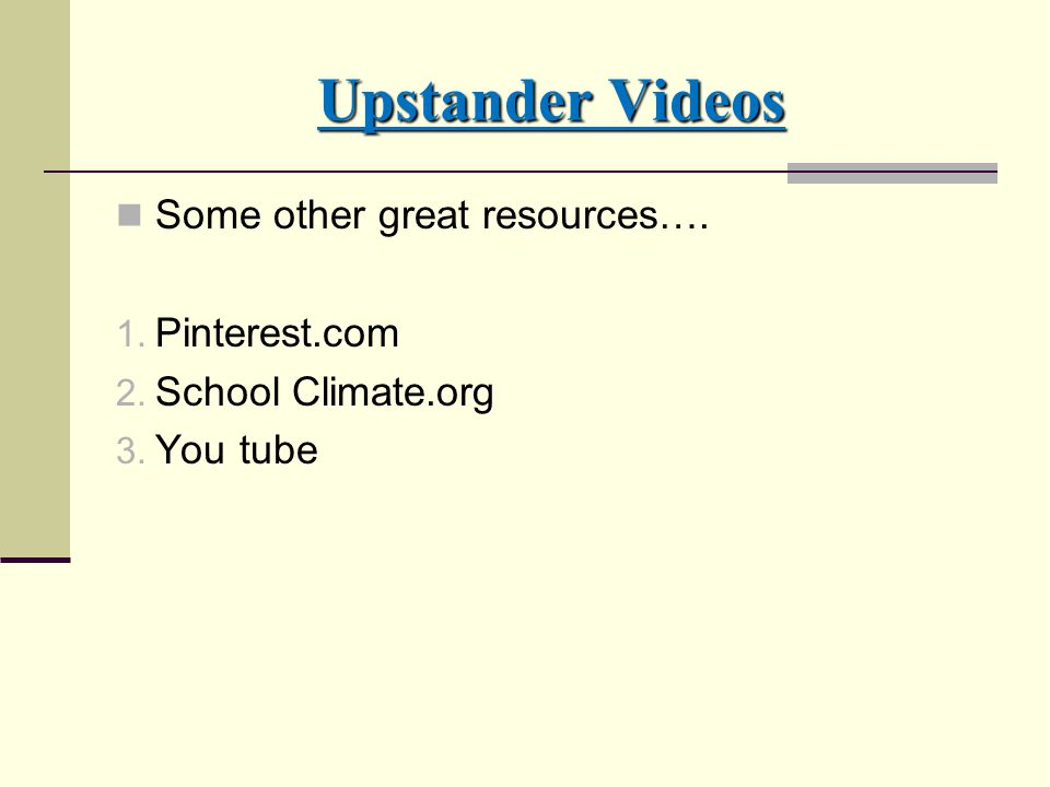 Upstander Videos Some other great resources…. 1. Pinterest.com 2. School Climate.org 3. You tube