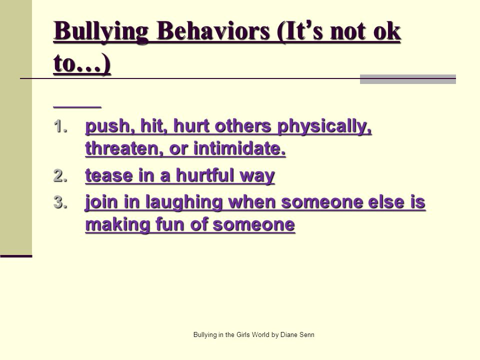 Bullying Behaviors (It's not ok to…) 1.push, hit, hurt others physically, threaten, or intimidate.