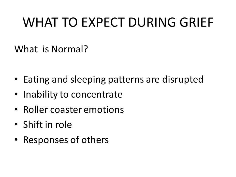 WHAT TO EXPECT DURING GRIEF What is Normal.
