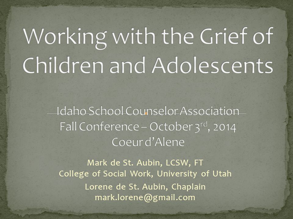 Mark de St. Aubin, LCSW, FT College of Social Work, University of Utah Lorene de St. Aubin, Chaplain mark.lorene@gmail.com
