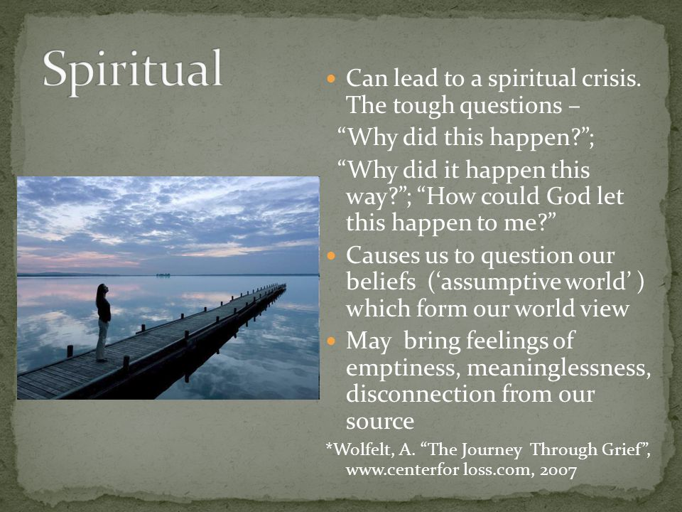 "Can lead to a spiritual crisis. The tough questions – ""Why did this happen?""; ""Why did it happen this way?""; ""How could God let this happen to me?"" Ca"