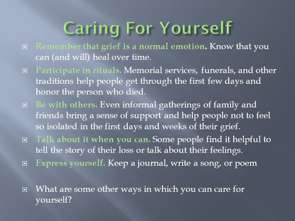  Remember that grief is a normal emotion. Know that you can (and will) heal over time.