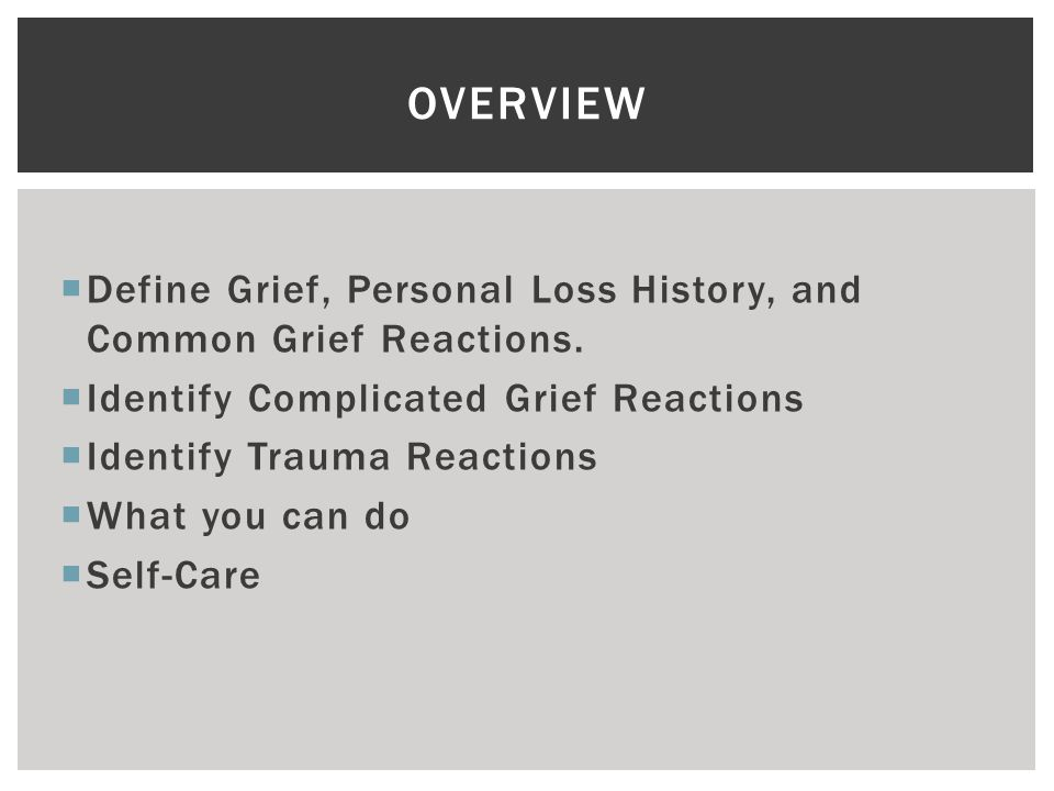  Define Grief, Personal Loss History, and Common Grief Reactions.