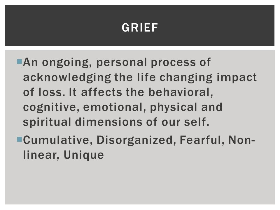  An ongoing, personal process of acknowledging the life changing impact of loss.