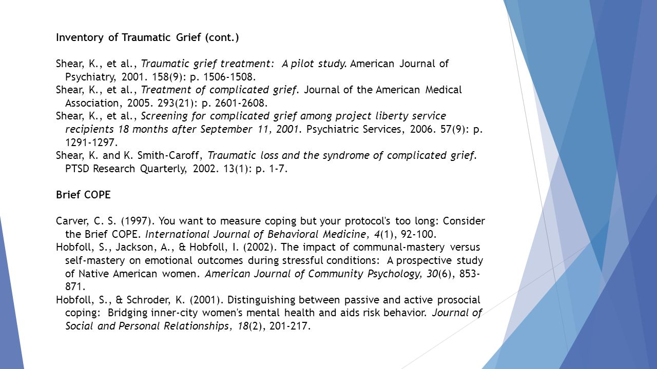 Inventory of Traumatic Grief (cont.) Shear, K., et al., Traumatic grief treatment: A pilot study.