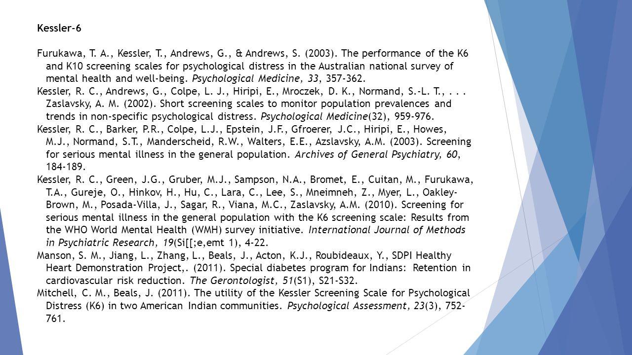 Kessler-6 Furukawa, T. A., Kessler, T., Andrews, G., & Andrews, S. (2003). The performance of the K6 and K10 screening scales for psychological distre