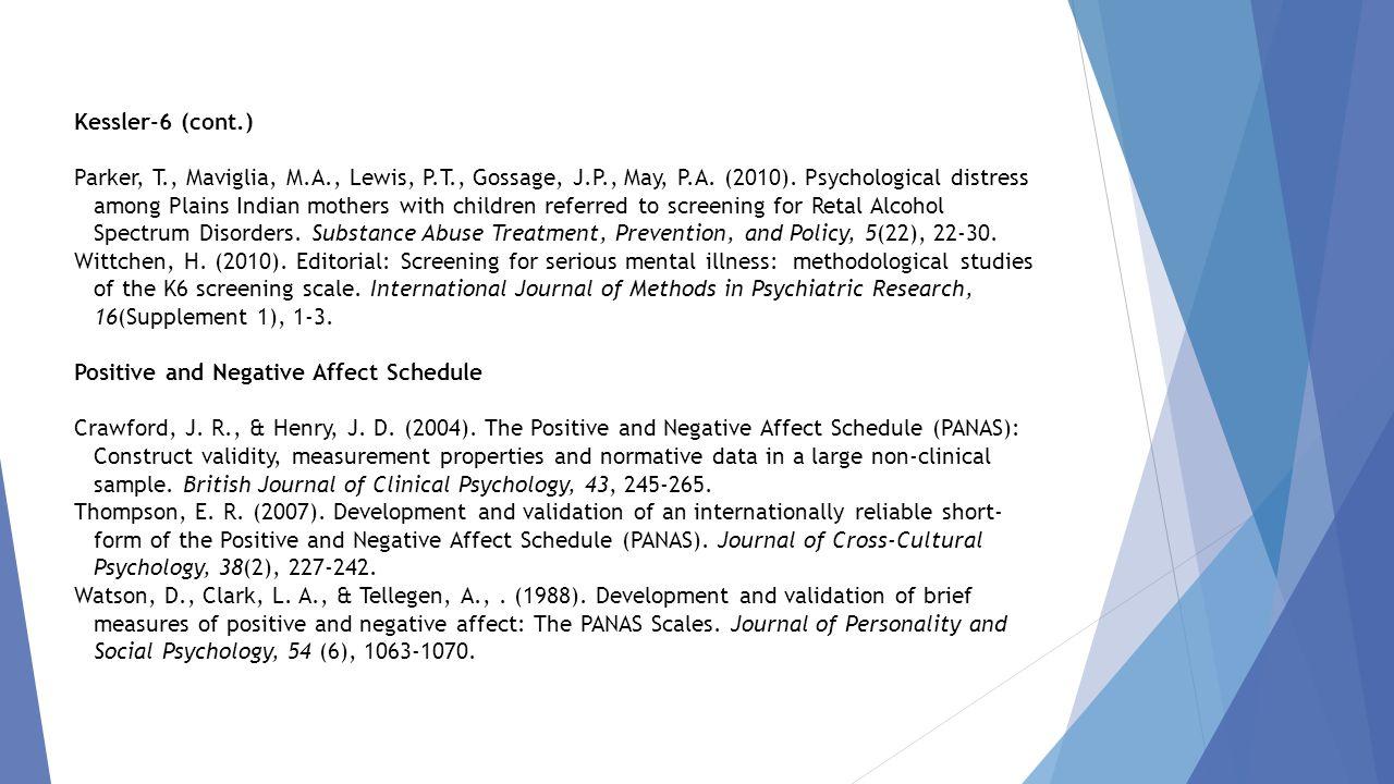 Kessler-6 (cont.) Parker, T., Maviglia, M.A., Lewis, P.T., Gossage, J.P., May, P.A. (2010). Psychological distress among Plains Indian mothers with ch