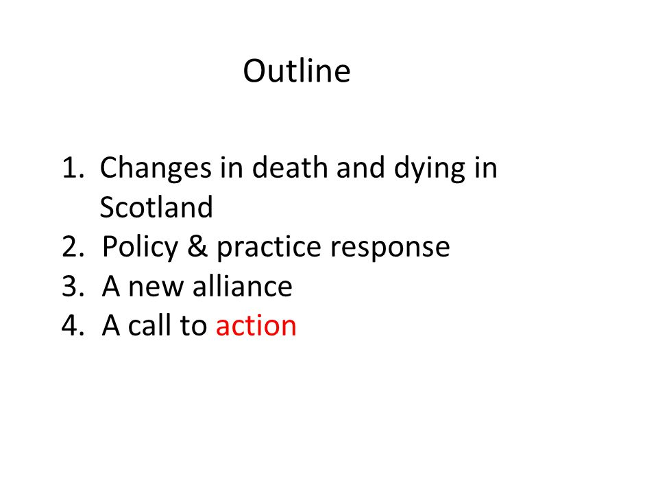 Outline 1.Changes in death and dying in Scotland 2.