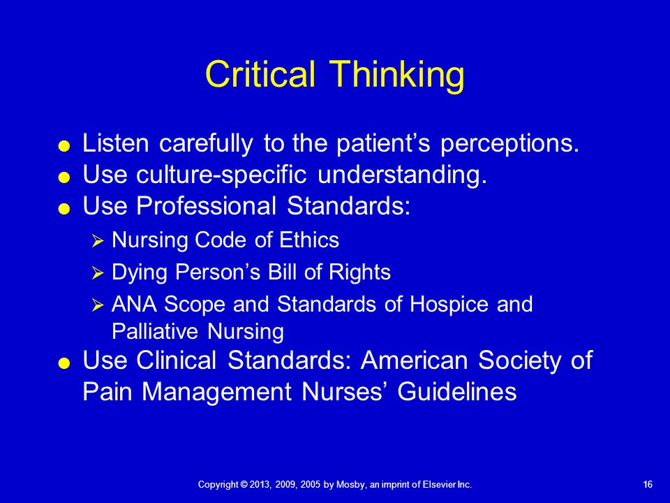 16Copyright © 2013, 2009, 2005 by Mosby, an imprint of Elsevier Inc. Critical Thinking  Listen carefully to the patient's perceptions.  Use culture-