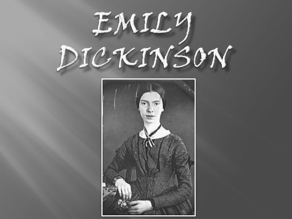 Emily Dickinson was born in Amherst, Massachusetts on December 10 th, 1830.