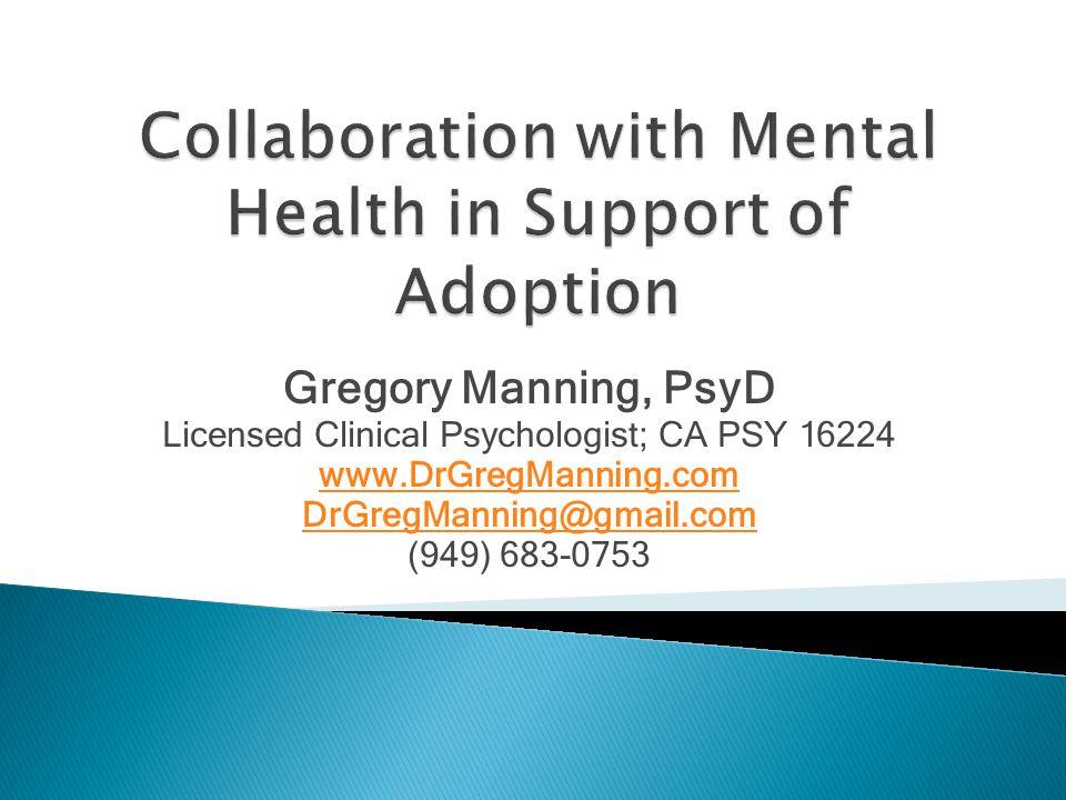Gregory Manning, PsyD Licensed Clinical Psychologist; CA PSY 16224 www.DrGregManning.com DrGregManning@gmail.com (949) 683-0753