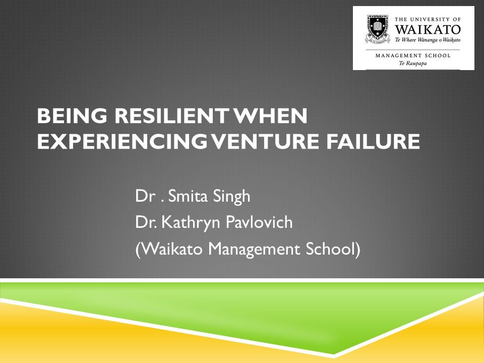 BEING RESILIENT WHEN EXPERIENCING VENTURE FAILURE Dr.