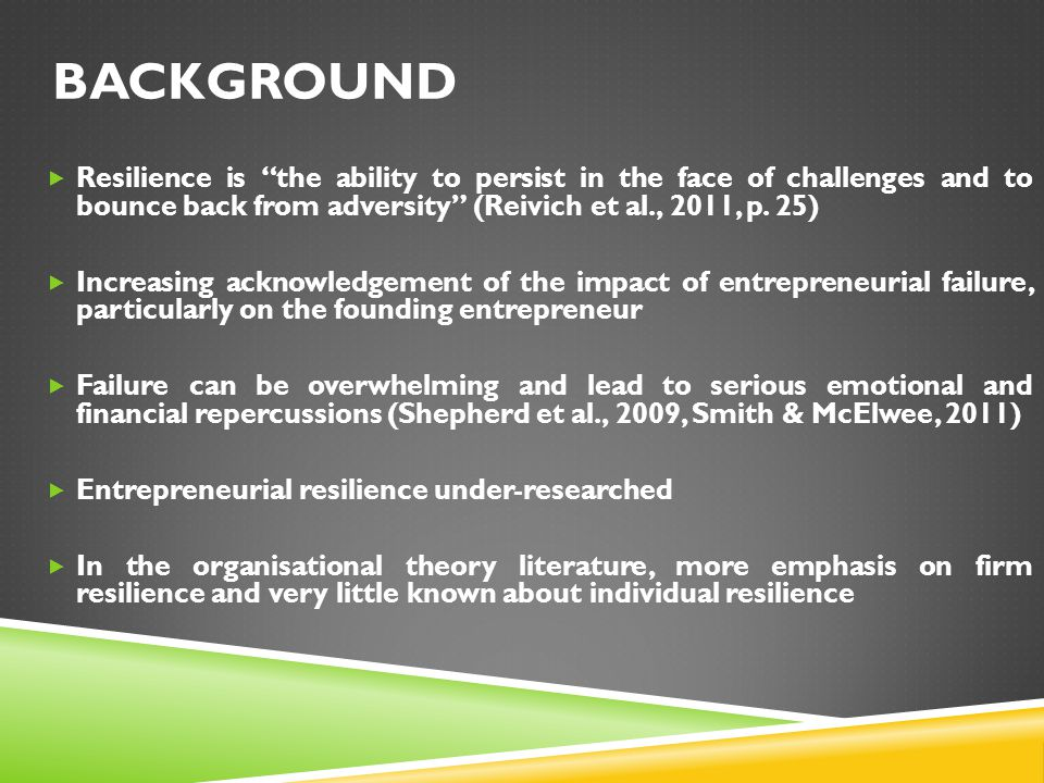 BACKGROUND  Resilience is the ability to persist in the face of challenges and to bounce back from adversity (Reivich et al., 2011, p.