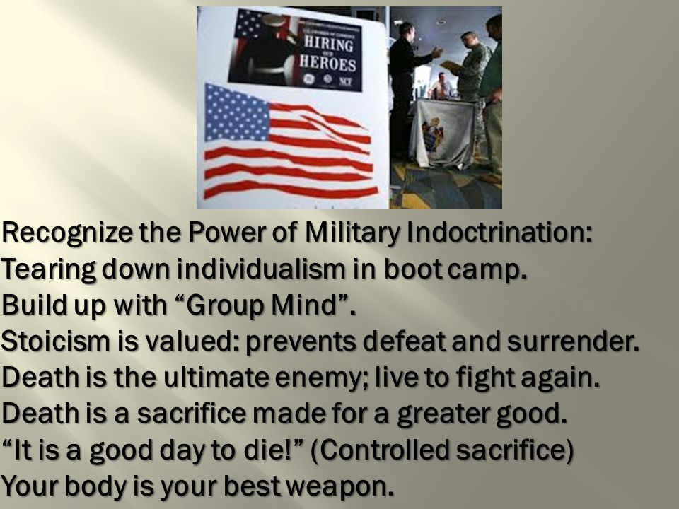 Recognize the Power of Military Indoctrination: Tearing down individualism in boot camp.