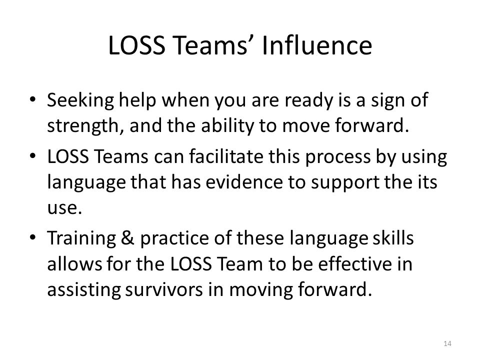 LOSS Teams' Influence Seeking help when you are ready is a sign of strength, and the ability to move forward. LOSS Teams can facilitate this process b