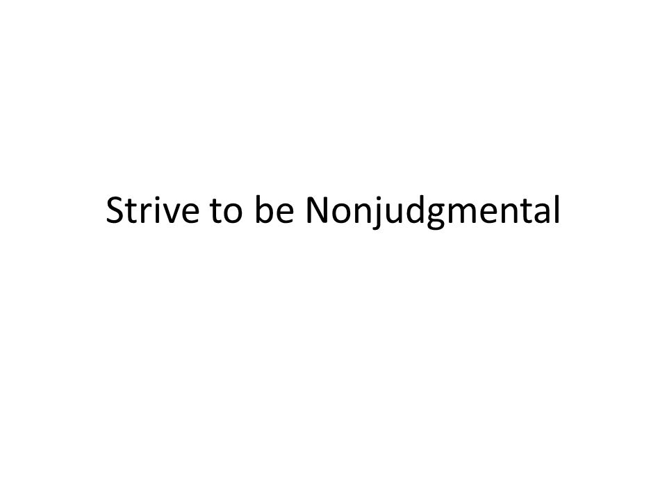 Strive to be Nonjudgmental