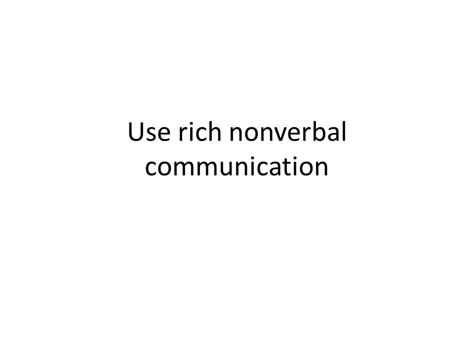 Use rich nonverbal communication