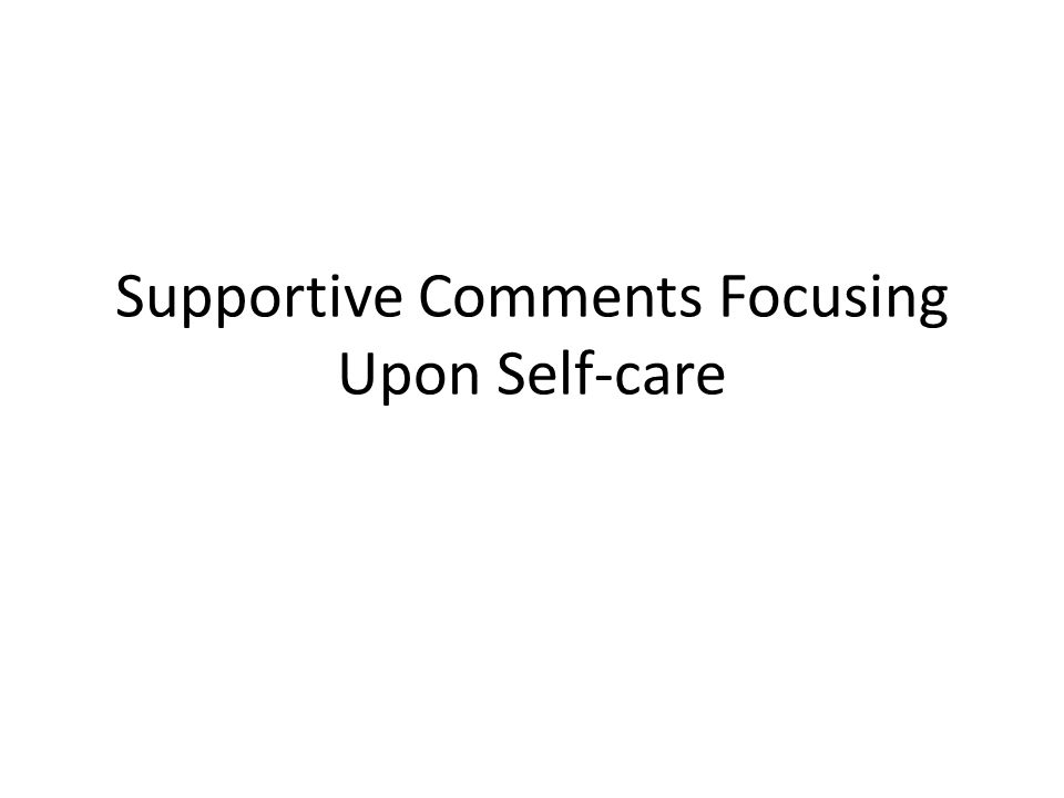 Supportive Comments Focusing Upon Self-care